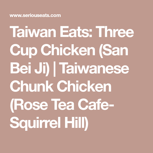 taiwan eats three cup chicken san bei ji recipes to cook