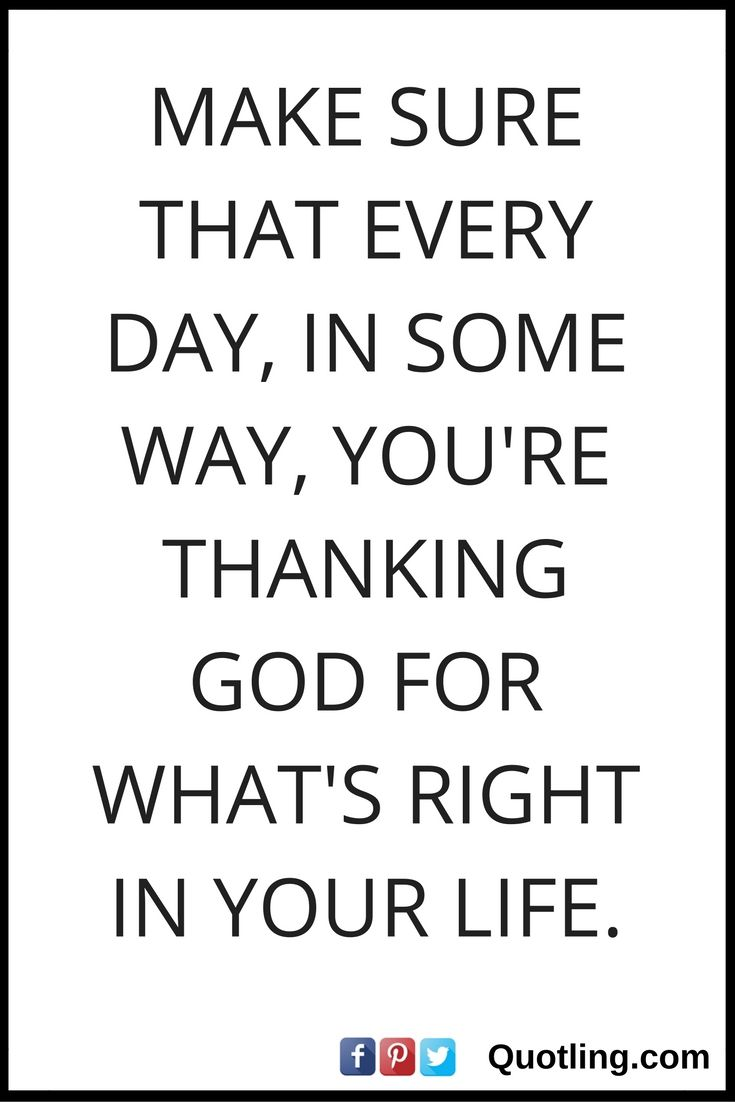 Thanking God Quotes Make Sure That Every Day In Some Way You're Thanking God For