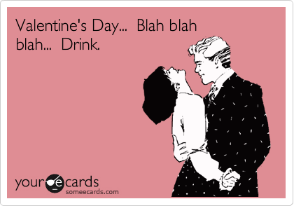 Valentin S Day Drink Quotes Fun Drinking Quotes Valentine Quotes Drinking Humor