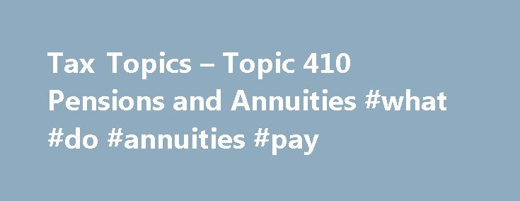 Tax Topics u2013 Topic 410 Pensions and Annuities #what #do #annuities - pension service claim form