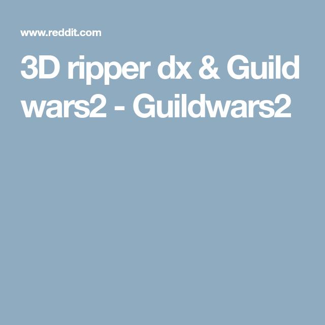 3D ripper dx & Guild wars2 - Guildwars2 | 3D Printing