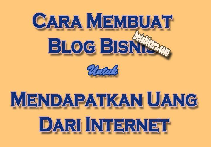 Cara Membuat Blog Bisnis Untuk Mendapatkan Uang Dari Internet Uang Internet Blog