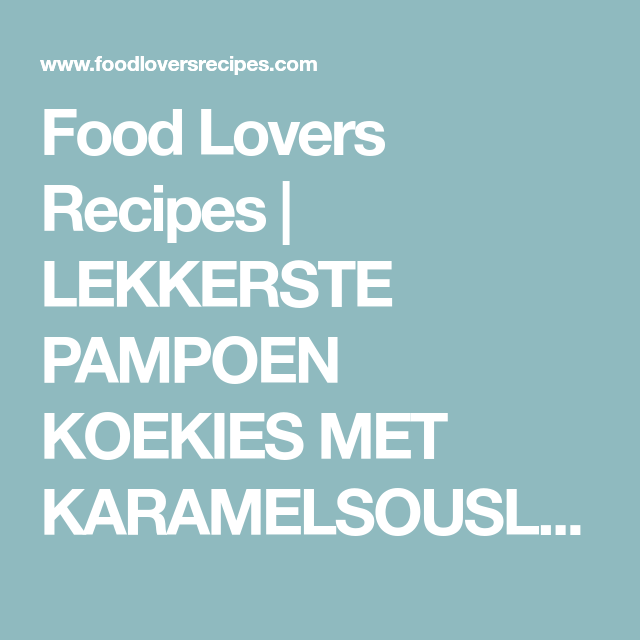 Food Lovers Recipes | LEKKERSTE PAMPOEN KOEKIES MET KARAMELSOUSLEKKERSTE PAMPOEN KOEKIES MET KARAMELSOUS - Food Lovers Recipes