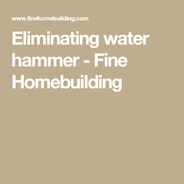 Eliminating water hammer - Fine Homebuilding