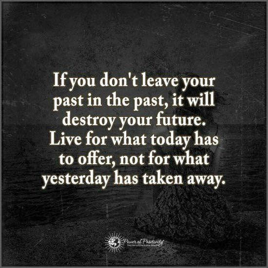 If You Don T Leave Your Past In The Past It Will Destroy Your Future Quote Past Quotes Inspirational Quotes Motivation Inspirational Quotes
