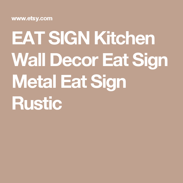 EAT SIGN Kitchen Wall Decor Eat Sign Metal Eat Sign Rustic