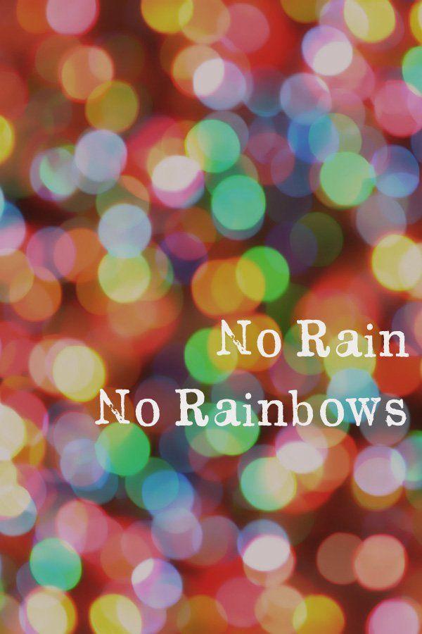 No Rain No Rainbows Lessons Learnt Through Tough Times Tough Times Quotes Rainbow Quote Tough Times