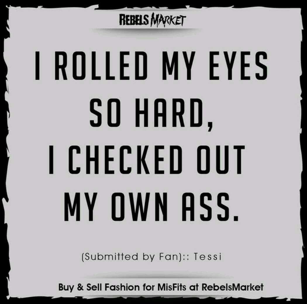 I Do Roll My Eyes A Lot Hahaha Funny Quotes Funny Quotes Sarcasm Sarcastic Quotes Funny