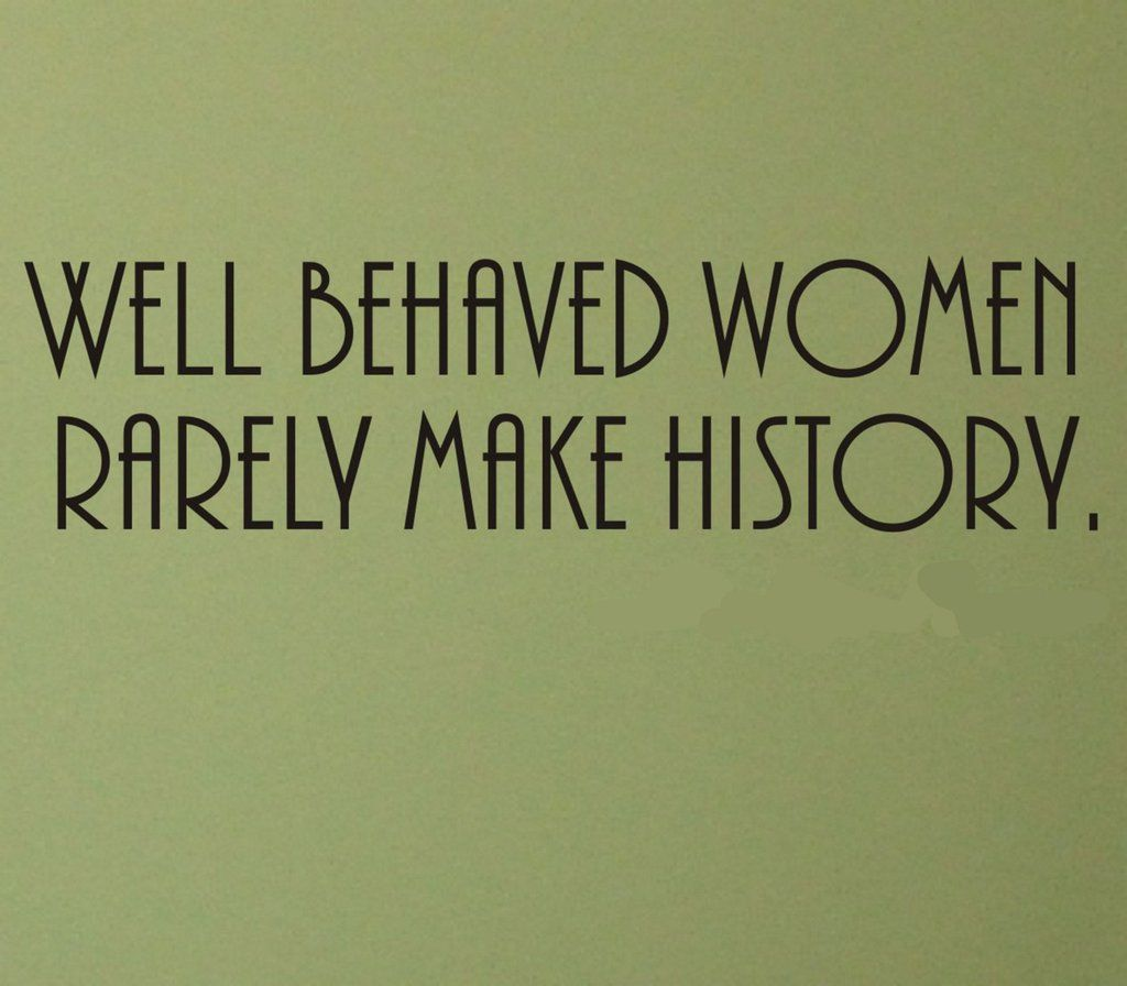 Well Behaved Women Rarely Make History wall decal  -  positive inspirational positivity inspiration quote