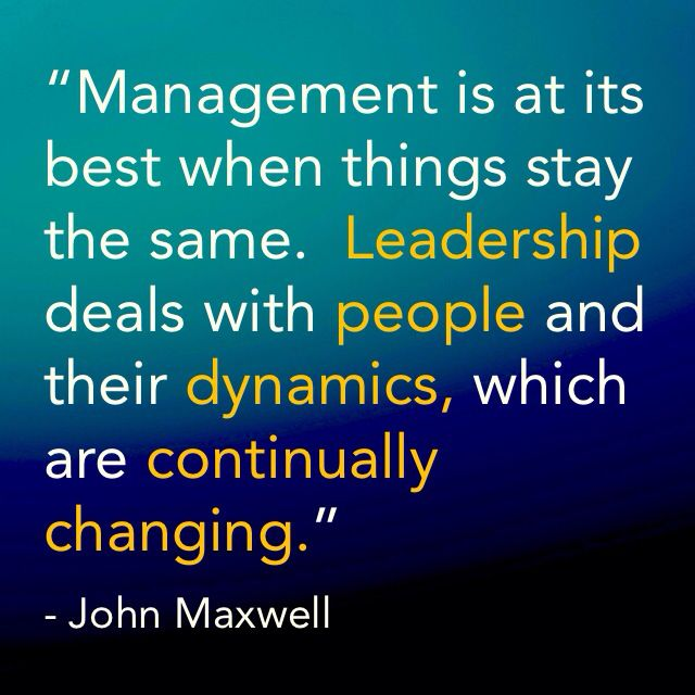 "Dynamic Leadership Quotes: ""Management Is At Its Best When Things Stay The Same"