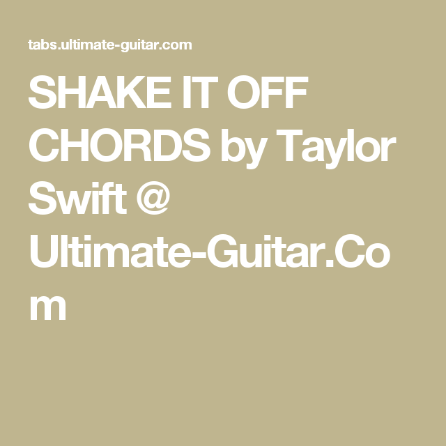 SHAKE IT OFF CHORDS by Taylor Swift @ Ultimate-Guitar.Com | Chords ...
