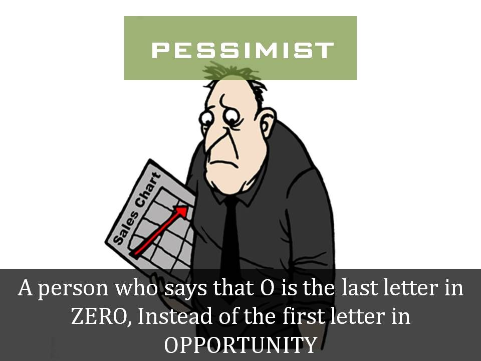 Definition Of Pessimist A Person Who Says That O Is The Last Letter In Zero Instead Of The First Lette Funny Definition Word Definitions Fun Definition