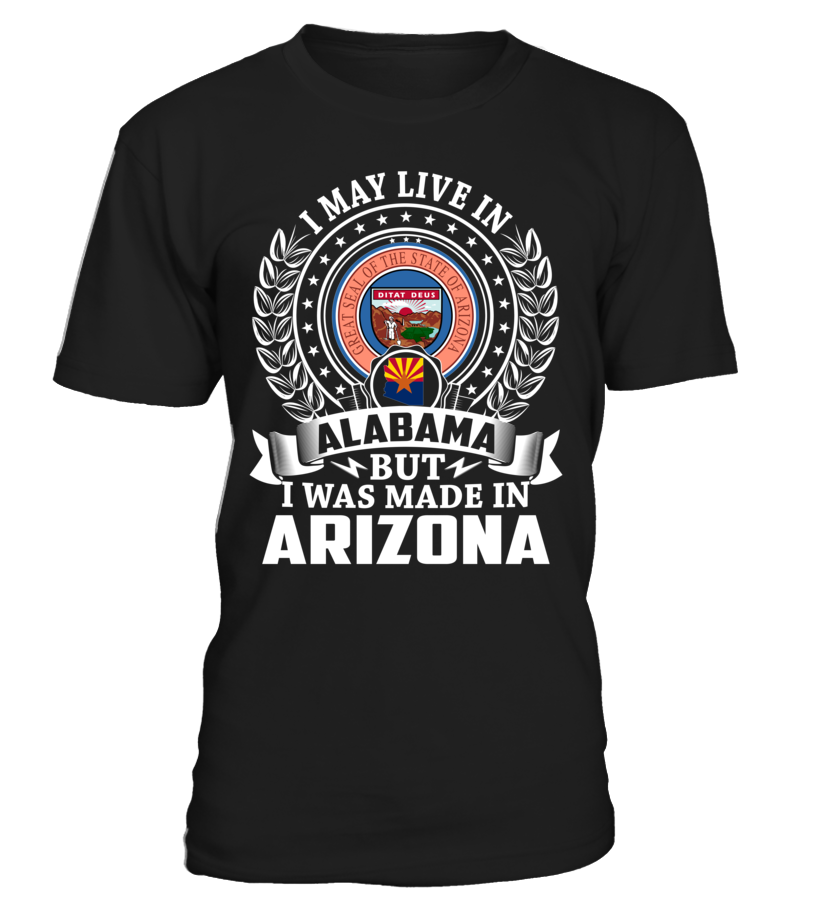 I May Live in Alabama But I Was Made in Arizona State T-Shirt V1 #MadeInArizona