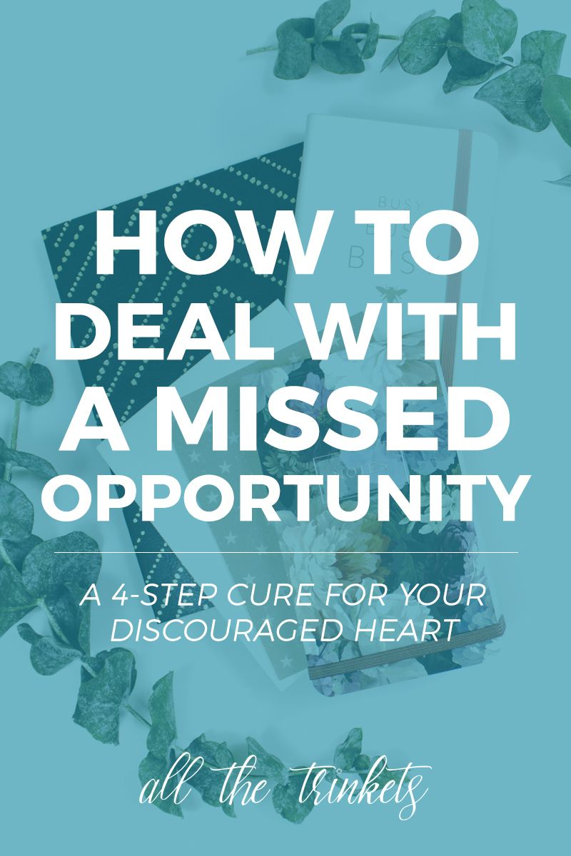 How To Heal Your Discouraged Heart After A Missed Opportunity