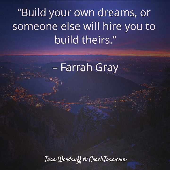Build your own dreams or someone else will hire you to build theirs.  Farrah Gray  #yourtimeisnow  #askcoachtara