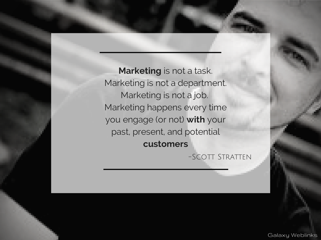 Marketing is not a task. Marketing is not a department. Marketing is not a job. Marketing happens every time you engage(or not) with your pat, present, and potential customers via Scott Stratton #quotes #marketingquote #marketing #true #motivationmonday