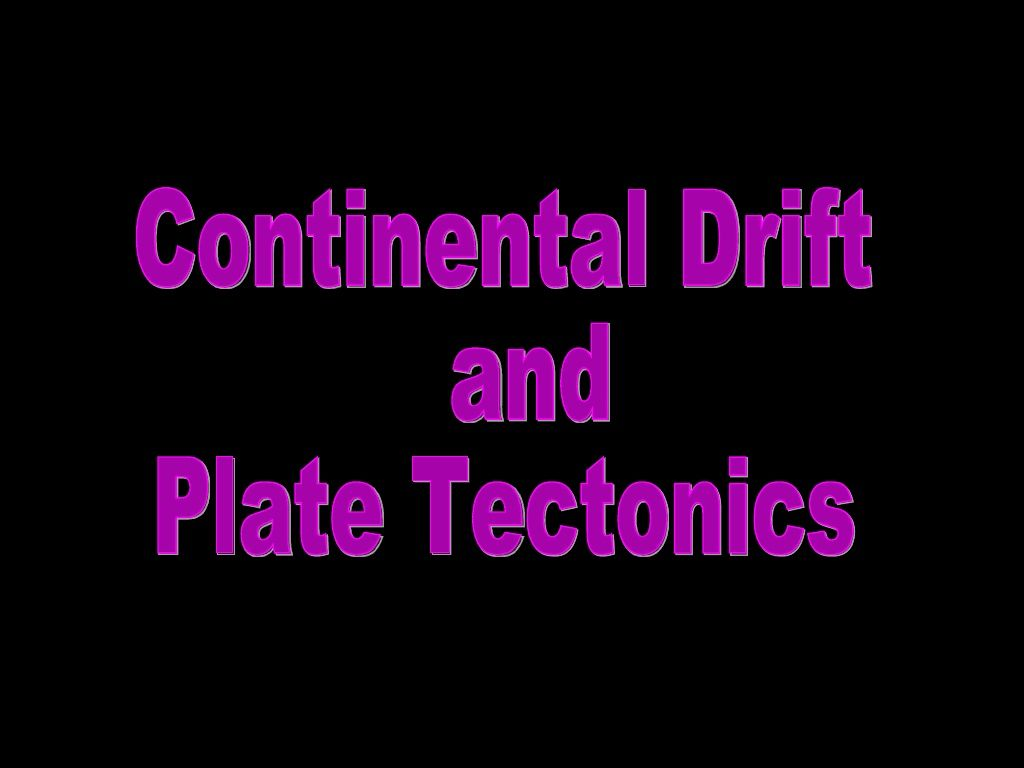 Continental Drift And Plate Tectonics An