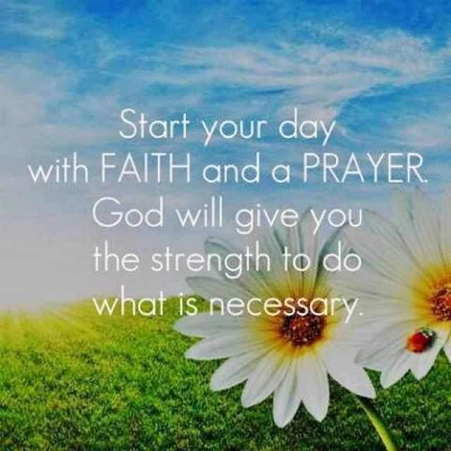 Start Your Day With Faith And Prayer God Will Give You The Strength