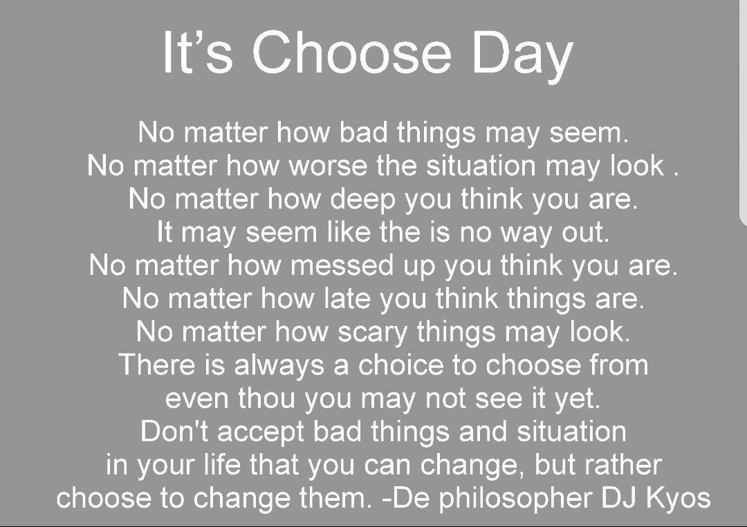 It's Choose Day No Matter How Bad Things May Seem. No
