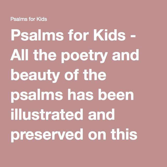 Psalms for Kids - All the poetry and beauty of the psalms has been illustrated and preserved on this site for children and adults too.