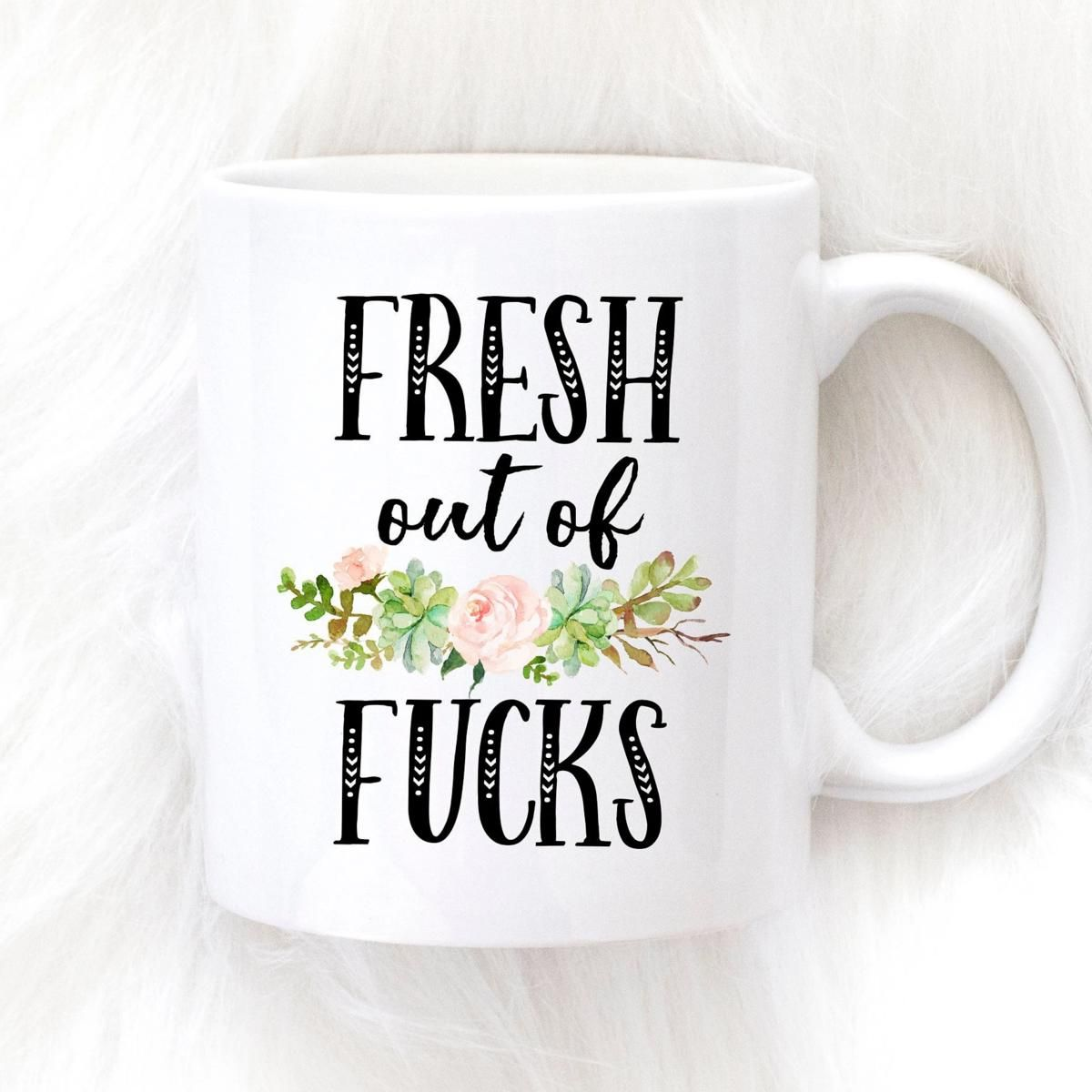 Fresh Out of Fucks Mug - Funny mug