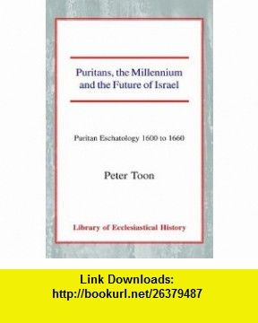 Puritans, the Millennium and the Future of Israel Puritan Eschatology 1600 to 1660 (Library of Ecclesiastical History) (9780227171462) Peter Toon , ISBN-10: 0227171462  , ISBN-13: 978-0227171462 ,  , tutorials , pdf , ebook , torrent , downloads , rapidshare , filesonic , hotfile , megaupload , fileserve