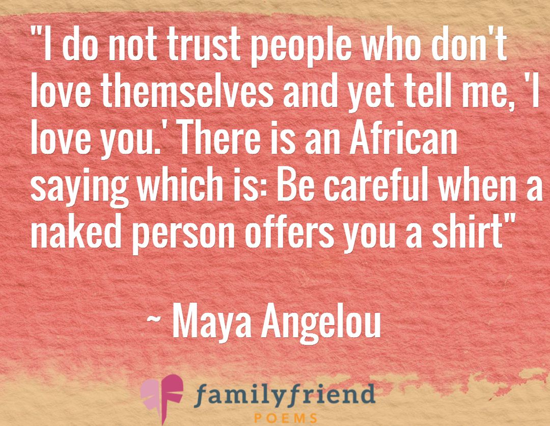 Love Quotes Maya Angelou I Do Not Trust People Who Don't Love Themselves And Yet Tell Me