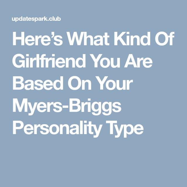 Here's What Kind Of Girlfriend You Are Based On Your Myers-Briggs