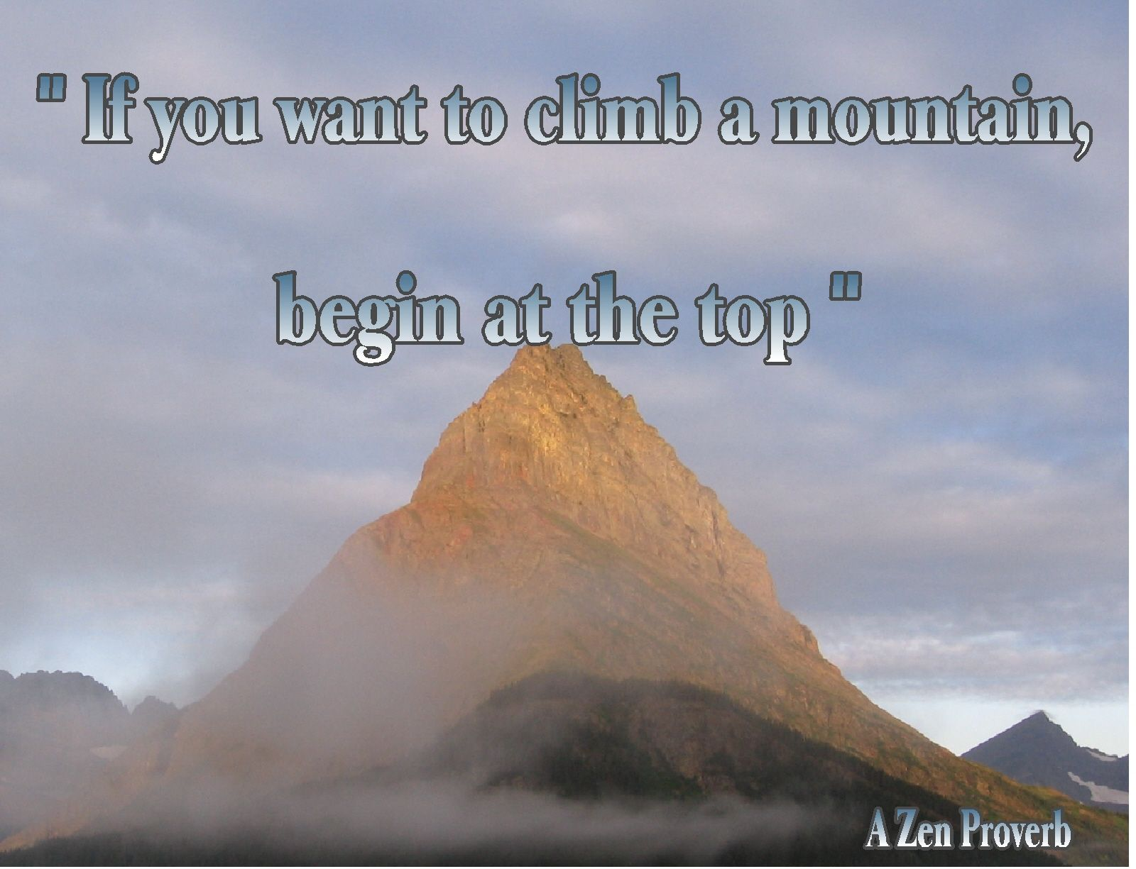 If You Want To Climb A Mountain Begin At The Top A Zen Saying Ideas And Materials For Setting Motivation Zen Quotes Zen Witty Quotes