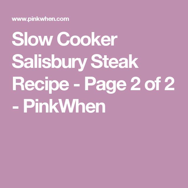 Slow Cooker Salisbury Steak Recipe - Page 2 of 2 - PinkWhen