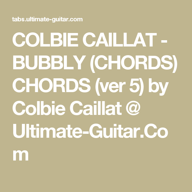 COLBIE CAILLAT - BUBBLY (CHORDS) CHORDS (ver 5) by Colbie Caillat ...
