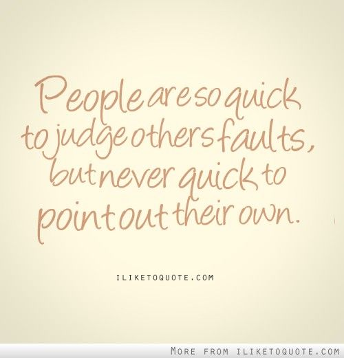 People Are So Quick To Judge Others Judging Others Quotes Judge Quotes Judgement Quotes