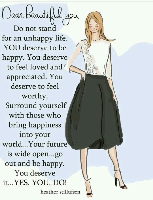 Never forget that you deserve to be HAPPY and you are the one responsible on your HAPPINESS !