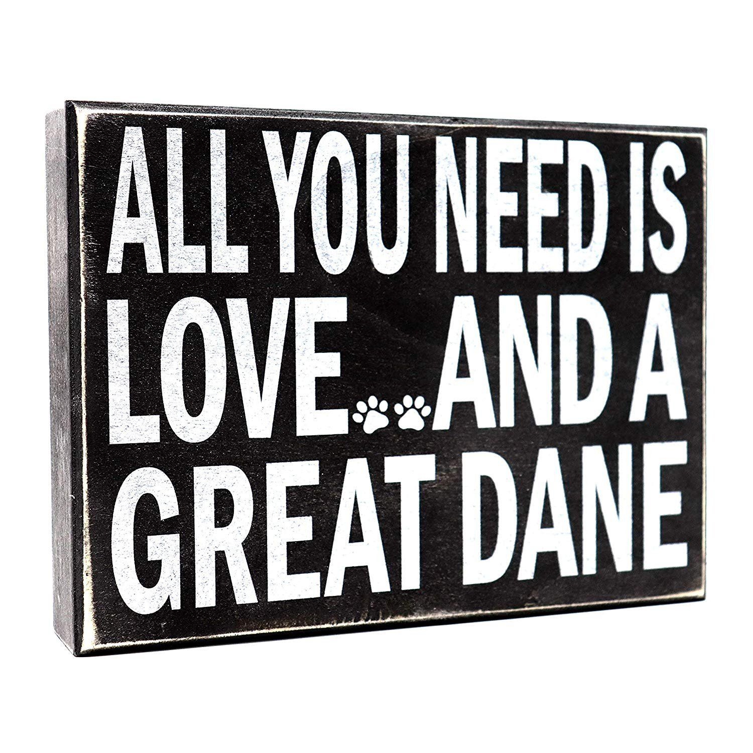 All You Need Is Love And A Great Dane Wooden Box Sign Dane Moms