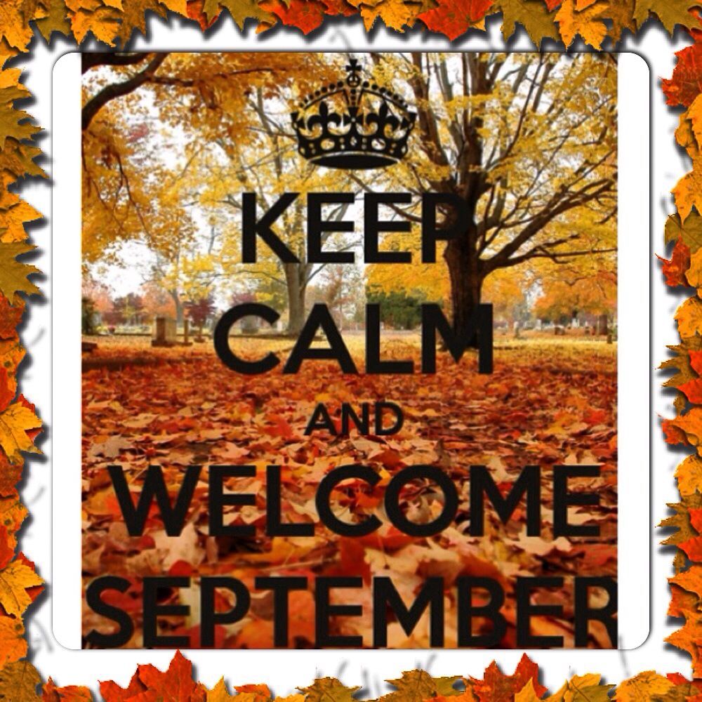 Keep calm and welcome September.
