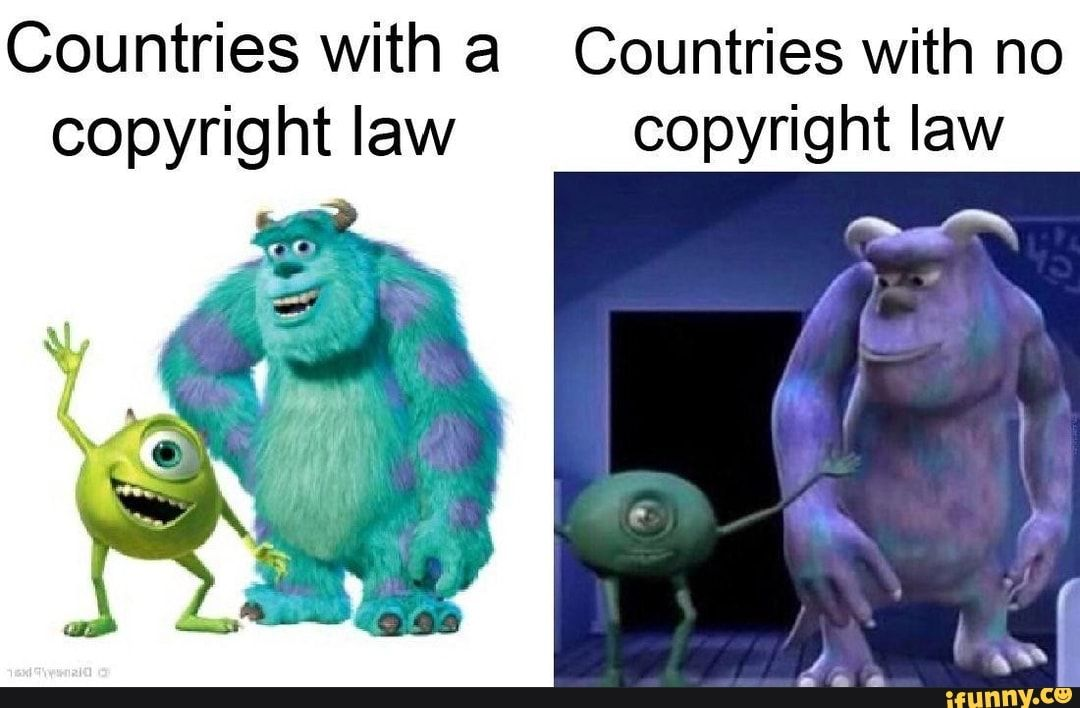 Countries With A Countries With No Copyright Law Copyright Law Ifunny Funny Memes Funny Relatable Memes Stupid Funny Memes