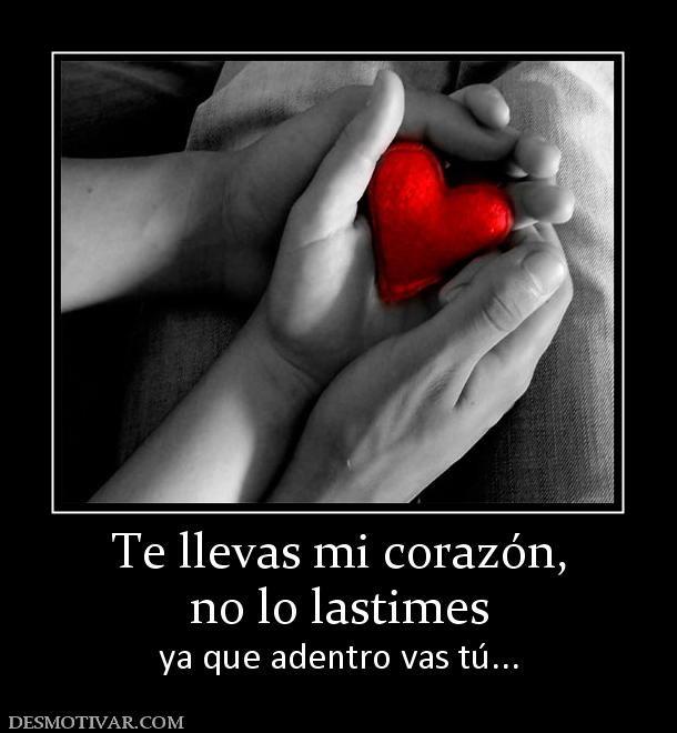 Te Llevas Mi Corazon No Lo Lastimes Ya Que Adentro Vas Tu Amor