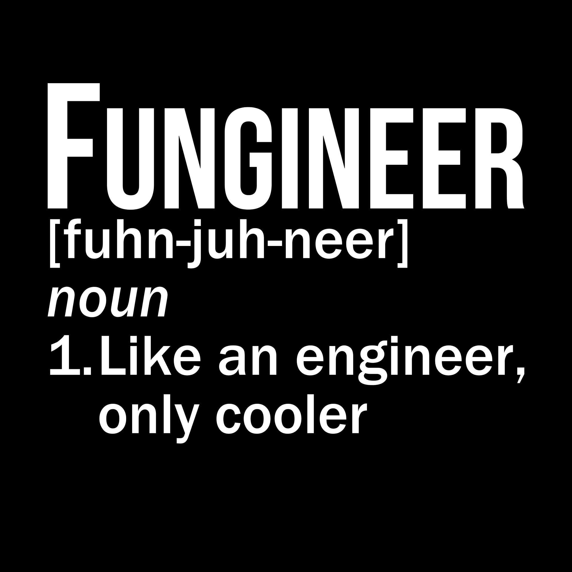 Fungineer Bragging Quotes Sarcastic Quotes Engineering Quotes