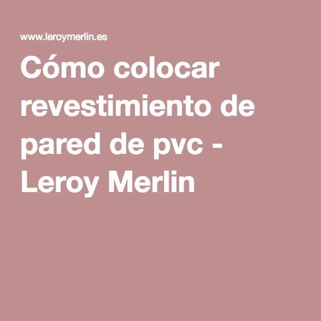 Cómo Colocar Revestimiento De Pared De Pvc   Leroy Merlin