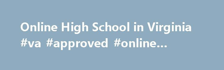 Online High School In Virginia Va Approved Online Schools Http