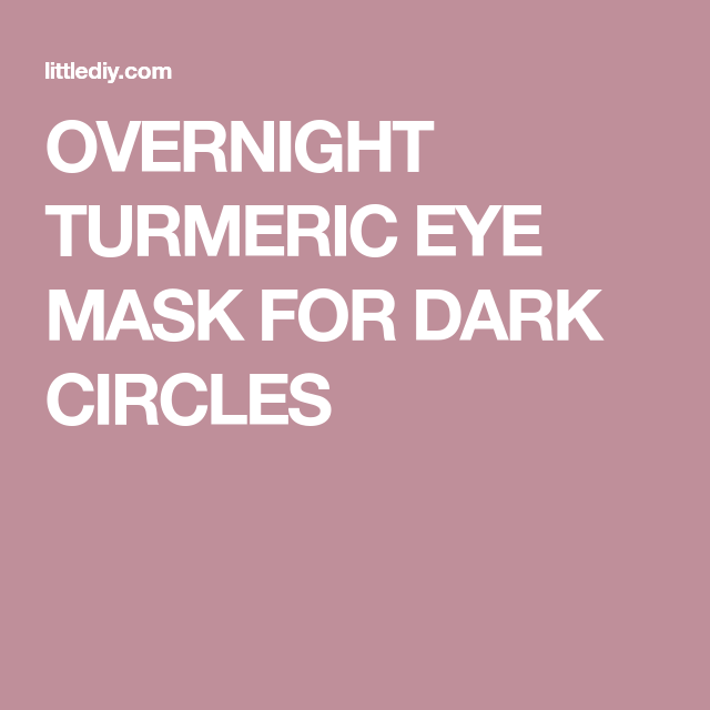 OVERNIGHT TURMERIC EYE MASK FOR DARK CIRCLES | Dark ...
