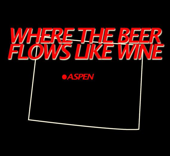 Aspen Shirt Where The Beer Flows Like Wine Dumb And Dumber Tee By Funhousetshirts 15 50 Wine Jokes Drinking Tee Wine Tshirts