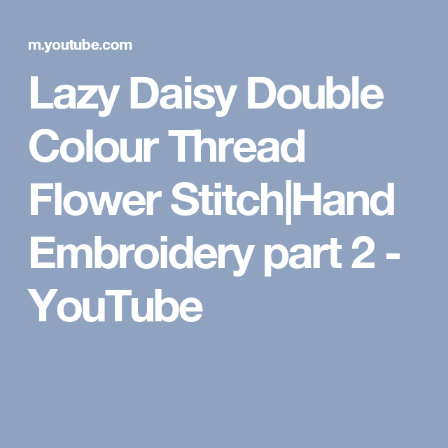 Lazy Daisy Double Colour Thread Flower Stitch|Hand Embroidery part 2 - YouTube