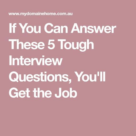 If You Can Answer These 5 Tough Interview Questions, You\u0027ll Get the