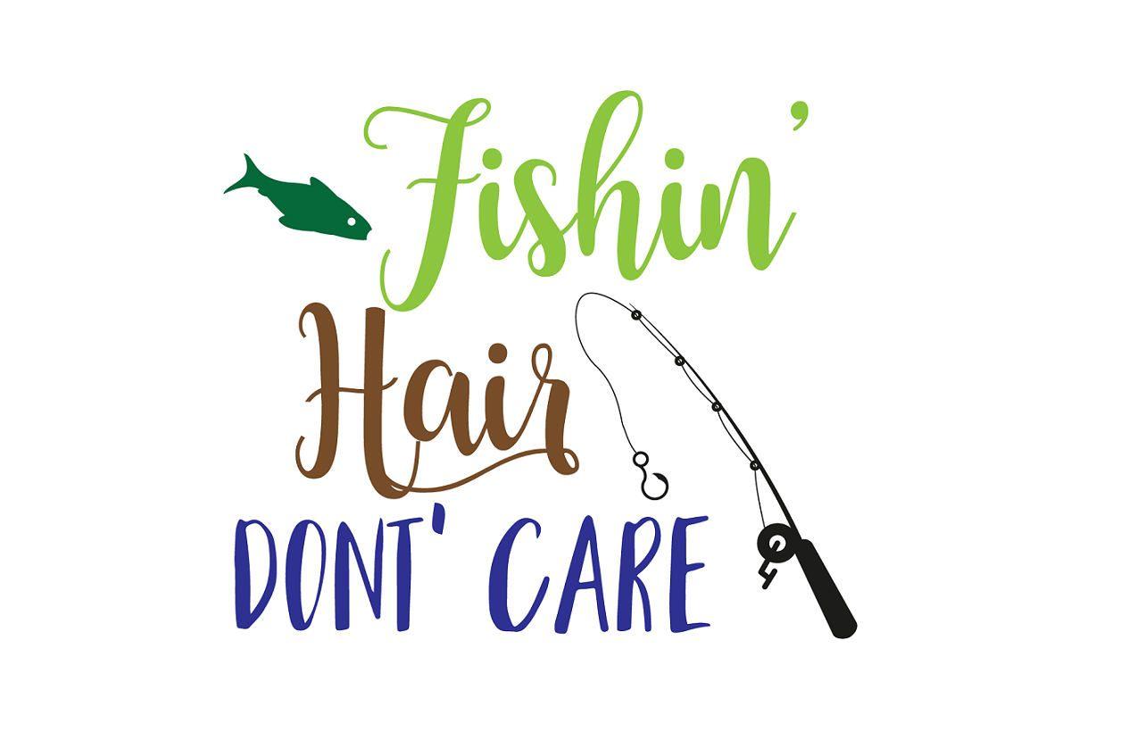 Fishin Hair Don T Care Svg File Fishing Svg Summer