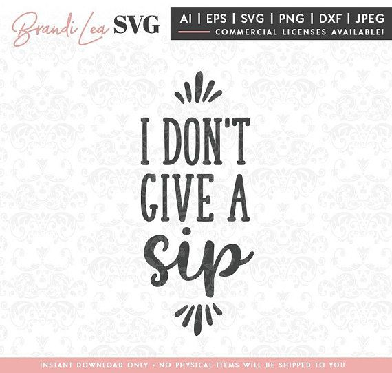 I Don T Give A Sip Svg Drinking Alcohol Funny Wine Svg Dxf