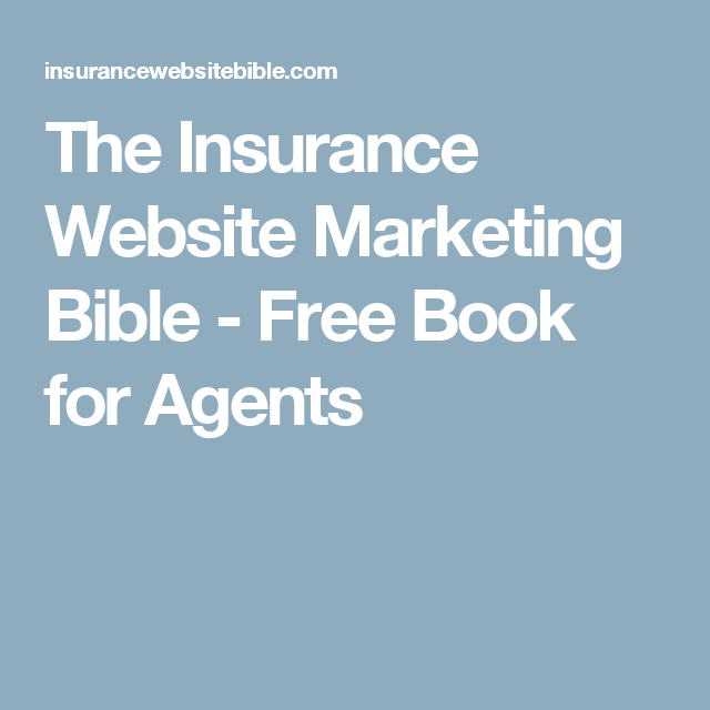 The Insurance Website Marketing Bible Free Book For Agents Insurance Website Marketing Website Insurance Sales