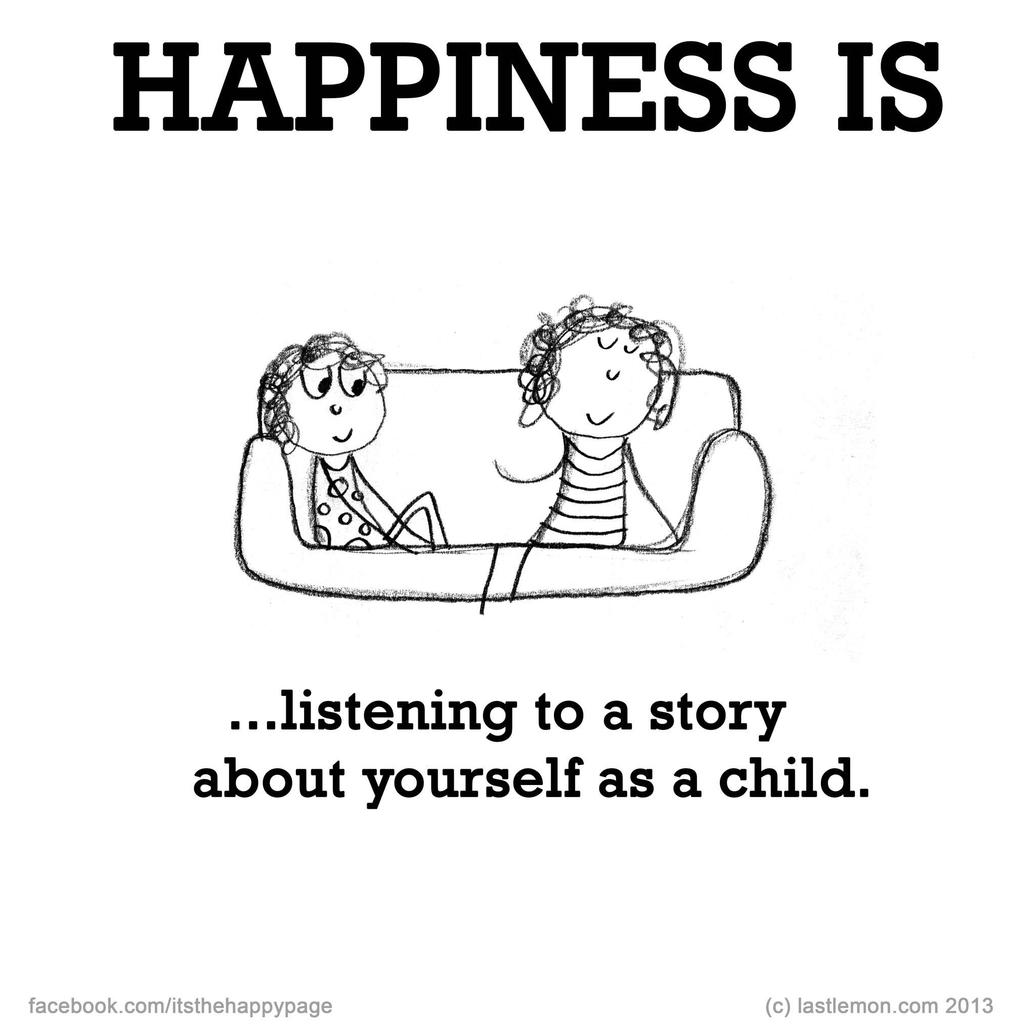 Happiness Is Listening To A Story About Yourself As A Child Happy Quotes Happy Thoughts Happy