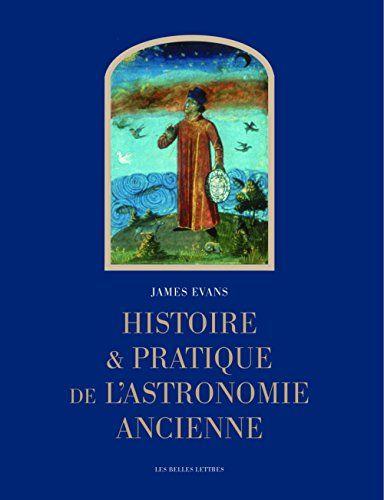 Amazon Fr Histoire Et Pratique De L Astronomie Ancienne James Evans Michel Pierre Lerner Concetta Luna Denis Savoie Alain Ph Astronomie Histoire Ancien