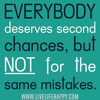 Everybody Deserves Second Chances But Not For The Same Mistakes Words Quotes Inspirational Quotes Quotable Quotes